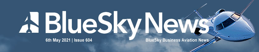 BlueSky Business Aviation News | 6th May 2021 | Issue #604